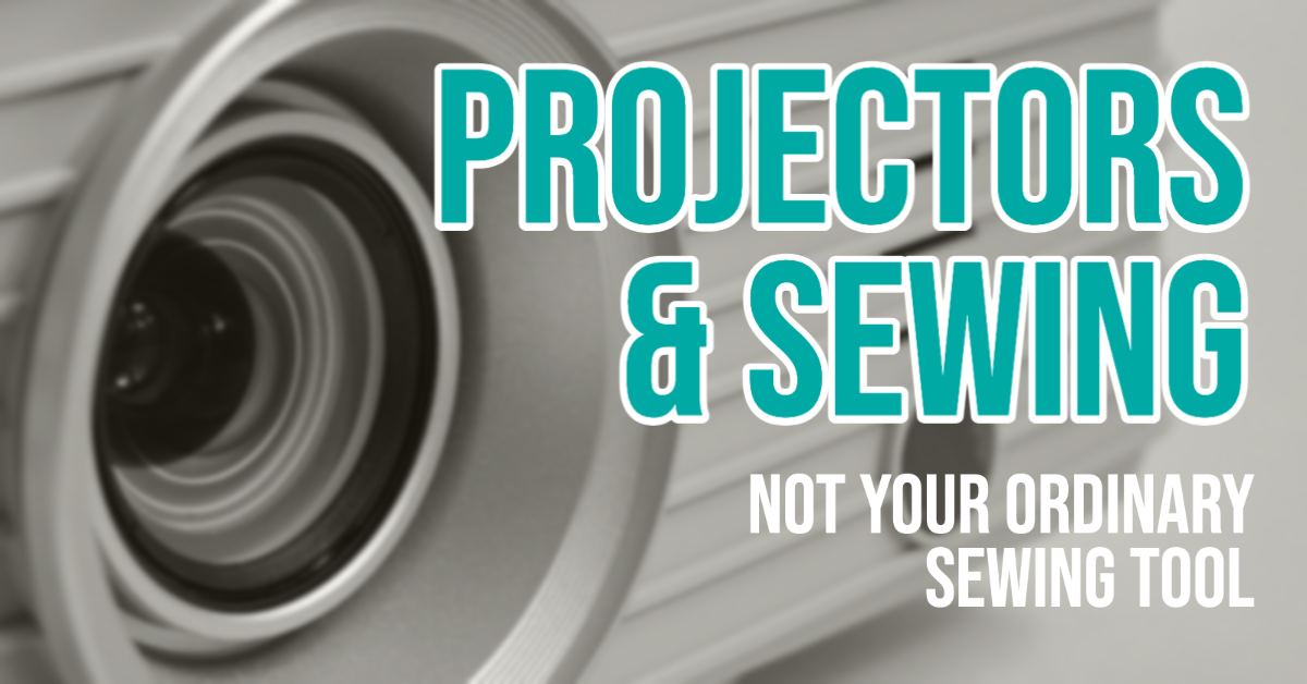 Projectors and Sewing